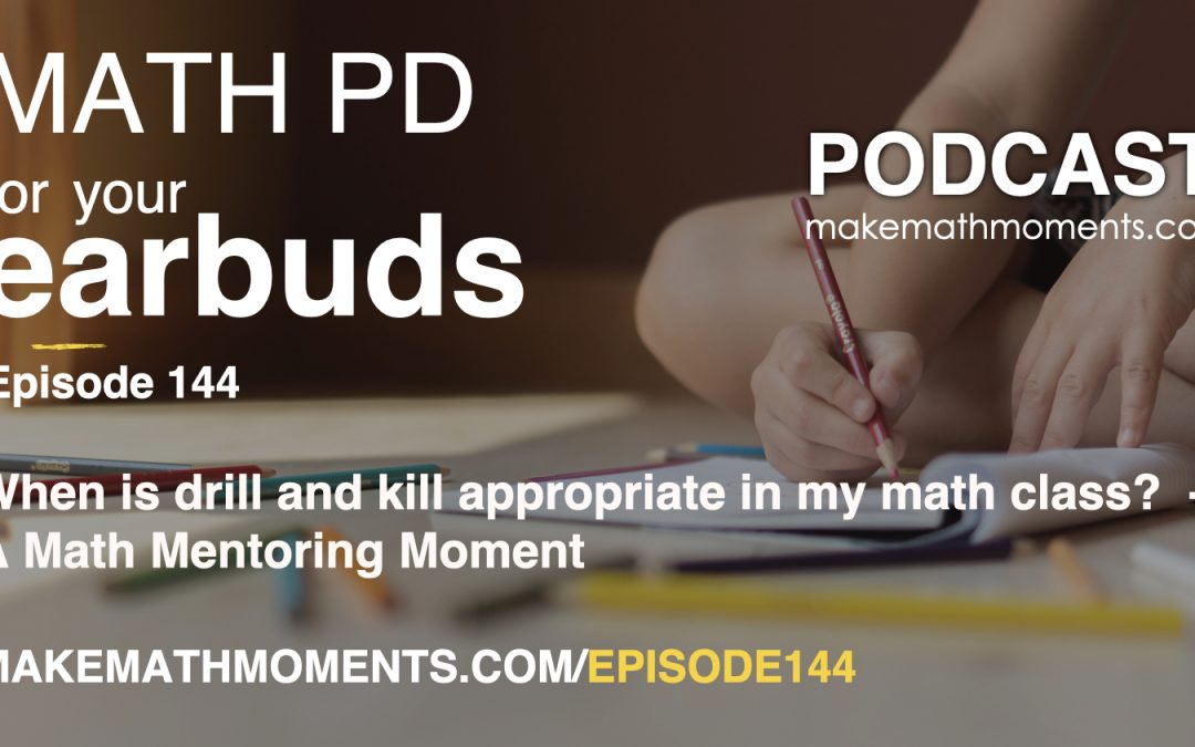 Episode #144: When is drill and kill appropriate in my math class?  – A Math Mentoring Moment