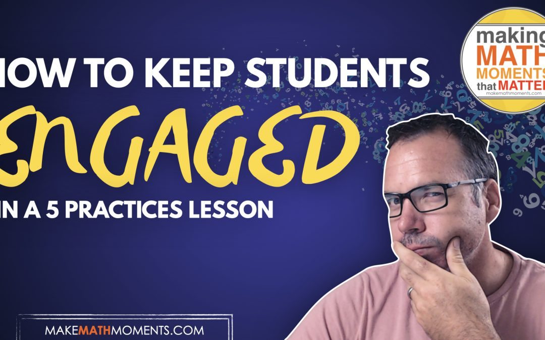 How To Keep Students Engaged in a Full 5 Practices Lesson