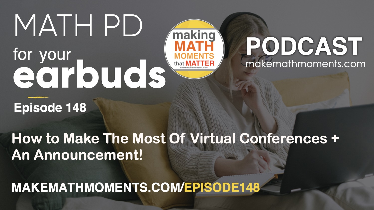 Episode #148: How to Make The Most Of Virtual Conferences + An Announcement!