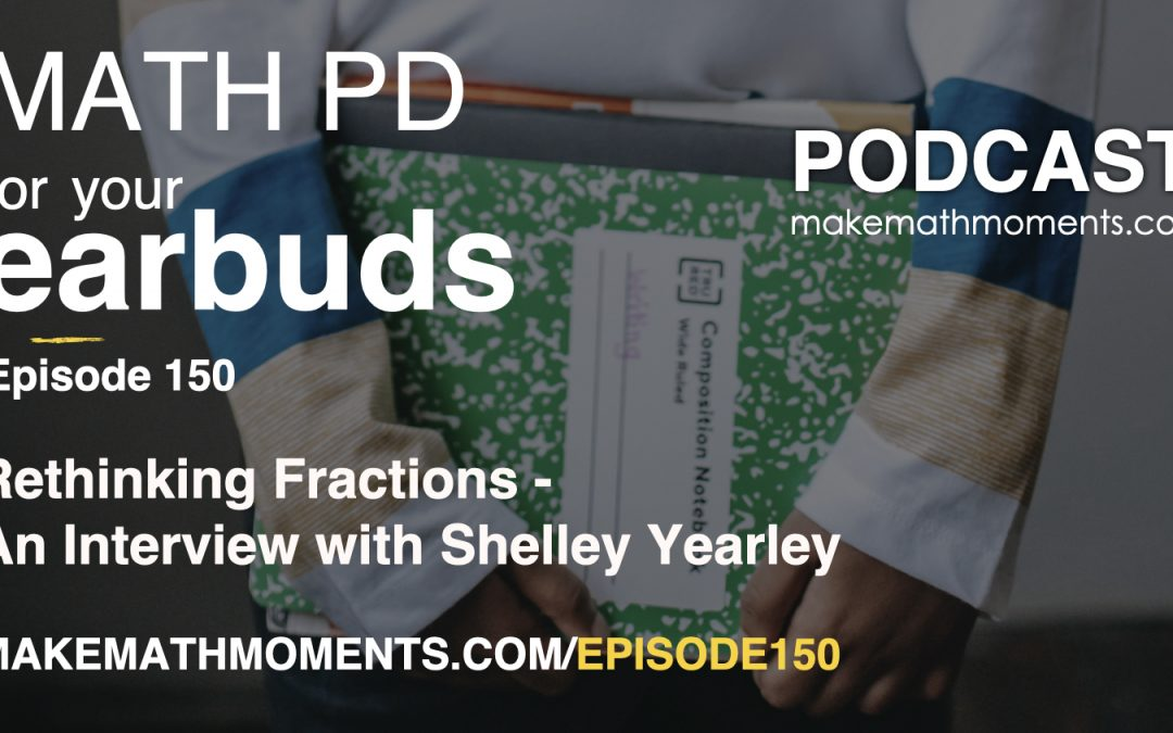 Episode 150: Rethinking Fractions – An Interview with Shelley Yearley